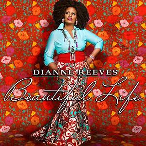 JAZZ CHILL : DIANNE REEVES - BEAUTIFUL LIFE, FIRST NEW ...