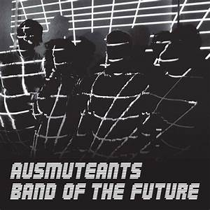 The Perlich Post: Ausmuteants: Band Of The Future