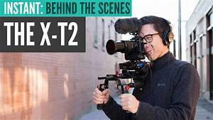FUJIFILM X-T2 for DOCUMENTARY (Behind The Scenes of our ...