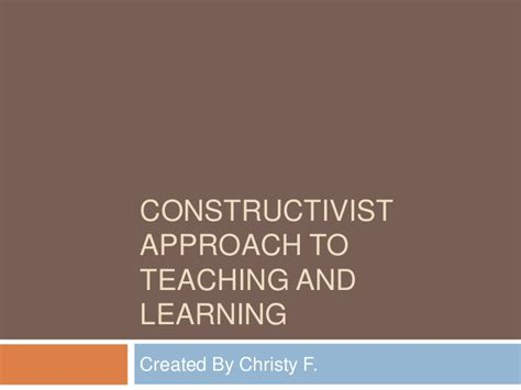 Constructivist Approach To Teaching And Learning
