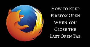 Keep Firefox Open When You Close the Last Open Tab