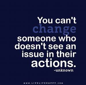 You can't change someone who doesn't see an issue in their ...