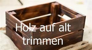 Holz Künstlich Alt Machen : holz altern lassen aus neuen m bel alte design m bel selbst herstellen im beispiel lasse ich ~ Markanthonyermac.com Haus und Dekorationen