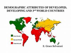 Demographic attributes of developed, developing and 3rd ...