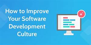 How to Improve Your Software Development Culture and ...