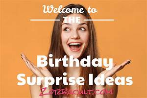 35 Stunning Birthday Surprise Ideas for a Memorable Day