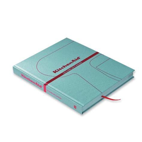 livre de cuisine kitchenaid kitchenaid cuisine au quotidien livres mathon fr