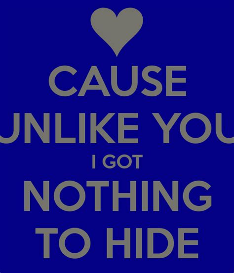 Cause Unlike You I Got Nothing To Hide Poster  Xo Keep