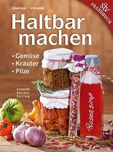 Gemüse Haltbar Machen : haltbar machen gem se kr uter pilze praxisbuch stocker verlag ~ Markanthonyermac.com Haus und Dekorationen