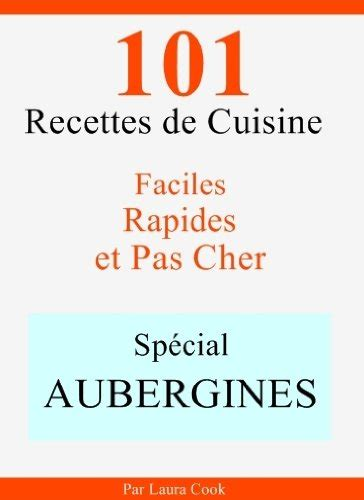 gratuit des livres en pdf sp 233 cial aubergines 101 recettes de cuisine faciles rapides et pas
