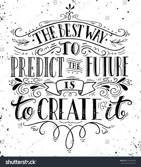 Best Way Predict Future Create It Stock Vector 326590388